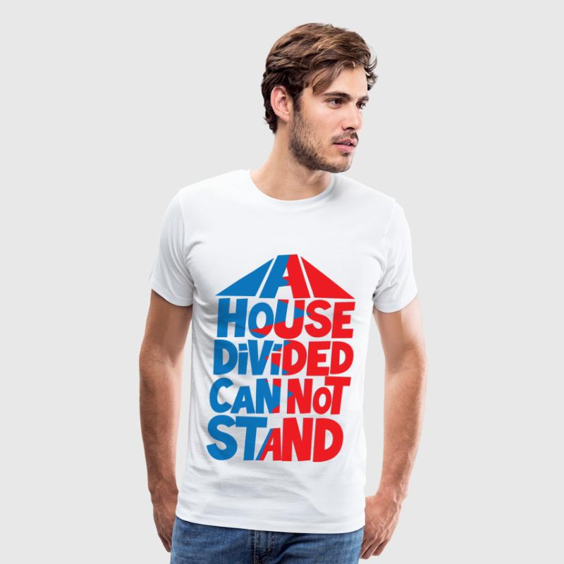A house divided can not stand. - Men's Premium T-Shirt