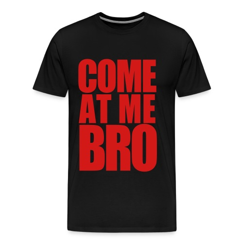 Come at me - Men's Premium T-Shirt