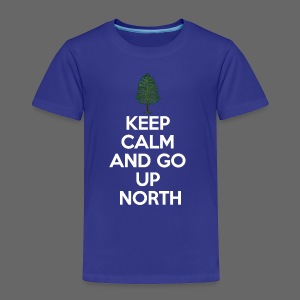 Keep Calm And Go Up North - Toddler Premium T-Shirt