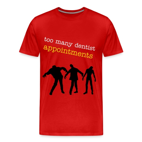 too many dentis appointments - Men's Premium T-Shirt