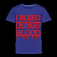 Baby & Toddler Shirts ~ Toddler Premium T-Shirt ~ I Bleed Detroit Blood