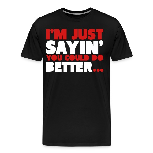 You can do better - Men's Premium T-Shirt