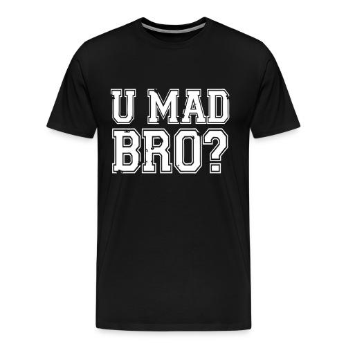 U Mad Bro? Shirt - Men's Premium T-Shirt