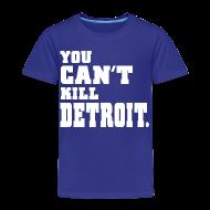 Baby & Toddler Shirts ~ Toddler Premium T-Shirt ~ You Can't Kill Detroit