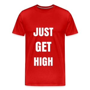 Just Get High Word Tee - Men's Premium T-Shirt