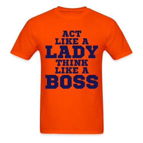 Act Like A Lady Think Like A Boss T-Shirt - Men's T-Shirt