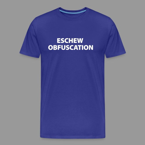 Eschew Obfuscation - Men's Premium T-Shirt