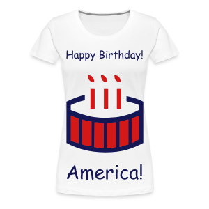 Happy Birthday America! - Women's Premium T-Shirt