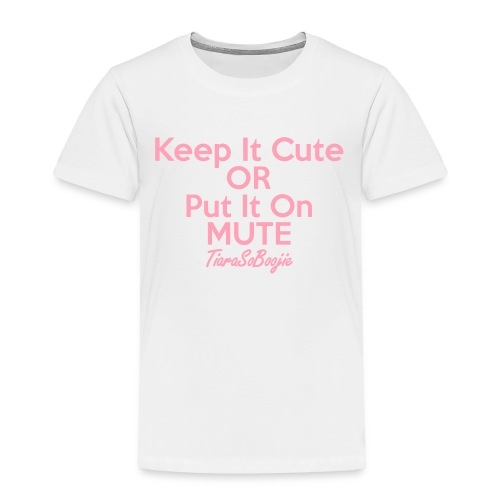 Keep it Cute of Put it on Mute - Toddler Premium T-Shirt