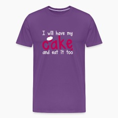 I WILL HAVE MY CAKE and eat it too! with a cute cupcake T-Shirts