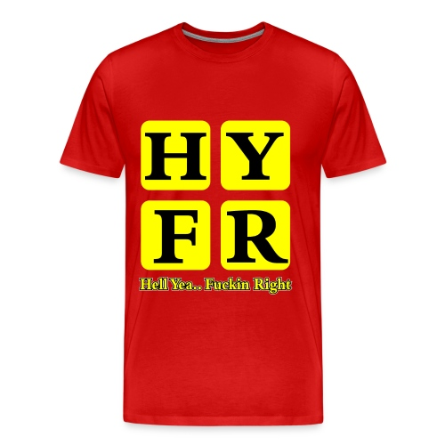 Hell Yea Fuckin Right T-Shirt - Men's Premium T-Shirt