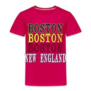 Boston Boston Boston - Toddler Premium T-Shirt