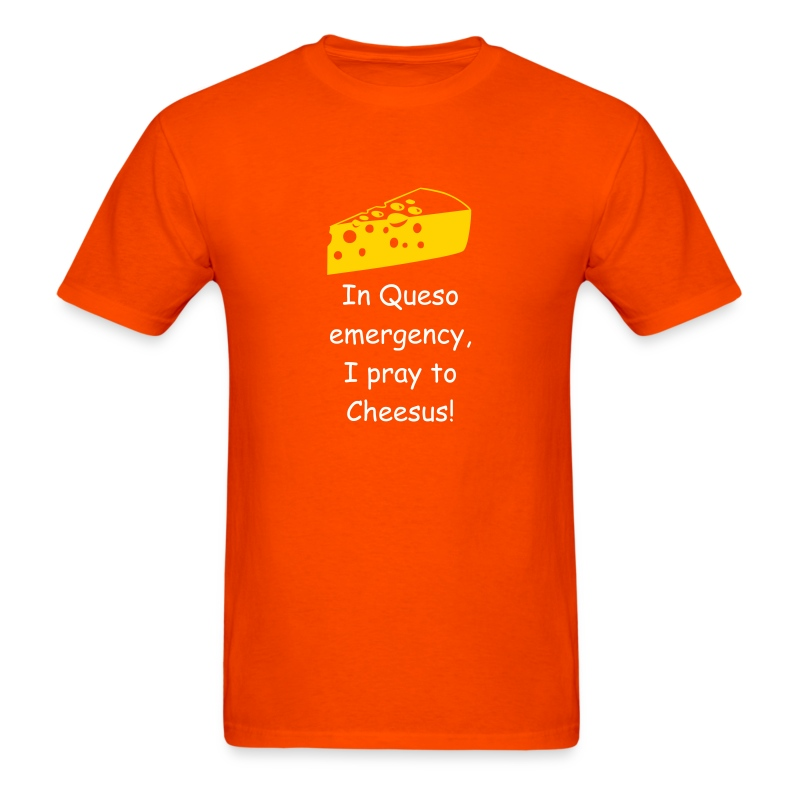 In Queso emergency, I pray to Cheesus! - Men's T-Shirt