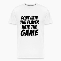 DONT HATE THE PLAYER/HATE THE GAME T-Shirts