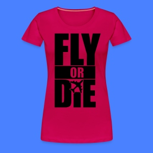 Fly Or Die Women's T-Shirts - stayflyclothing.com - Women's Premium T-Shirt