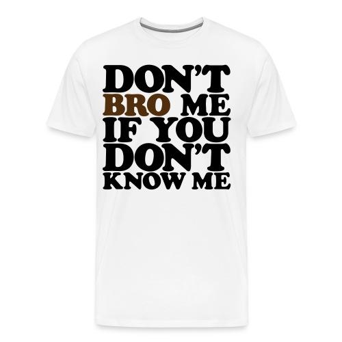 Don't 'Bro' Me - Men's Premium T-Shirt