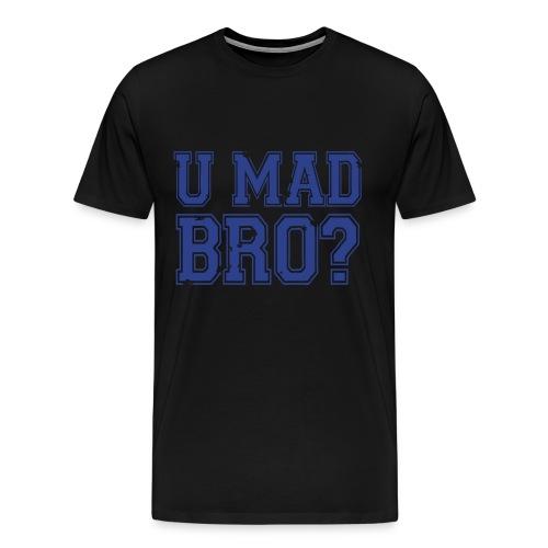 U MAD BRO? - Men's Premium T-Shirt