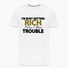 I'M BUSY GETTING RICH T-Shirts