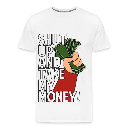 Shut up and Take my Money! - Men's Premium T-Shirt