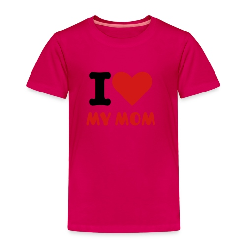 I LOVE MY MOM - Toddler Premium T-Shirt