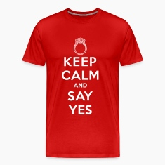 Keep Calm and Say Yes T-Shirts