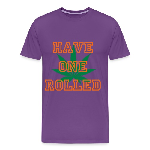 HAVE ONE ROLLED - Men's Premium T-Shirt