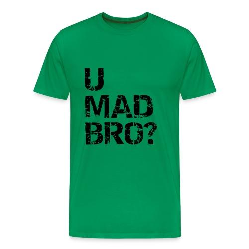 U Mad Bro - Men's Premium T-Shirt