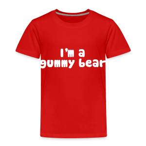 I'm A Gummy Bear Lyric Toddler T-Shirt - Toddler Premium T-Shirt
