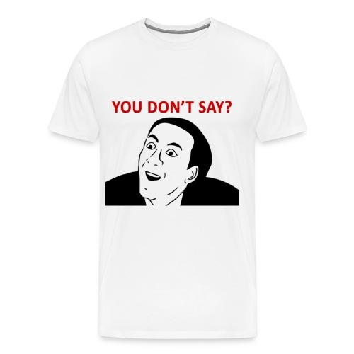 You Don't Say? - Men's Premium T-Shirt