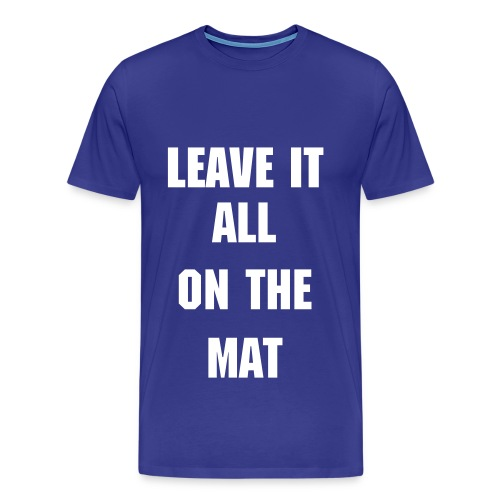 Leave it all on the mat - Men's Premium T-Shirt