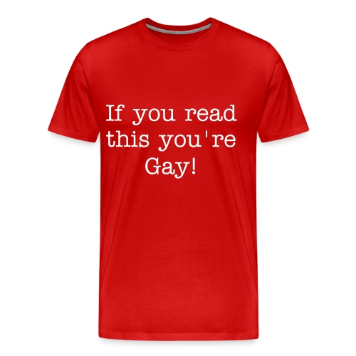 If you read this you're Gay! - Men's Premium T-Shirt
