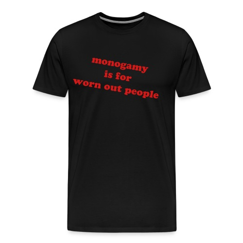 monogamy is for worn out people - Men's Premium T-Shirt