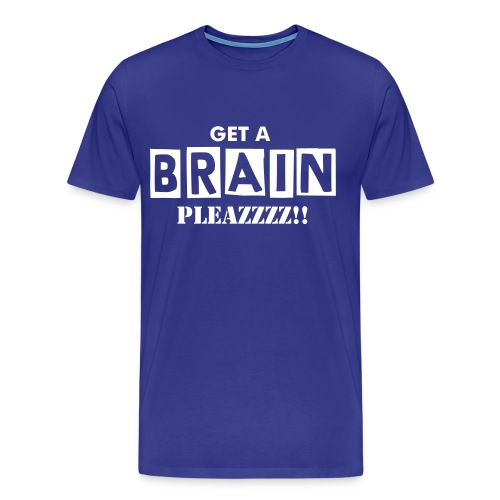 Get A Brain Pleazzz! (Men) - Men's Premium T-Shirt