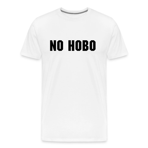 'No Hobo' T-Shirt - Men's Premium T-Shirt