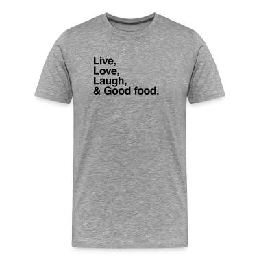 Live , love , laugh and good food T-Shirts