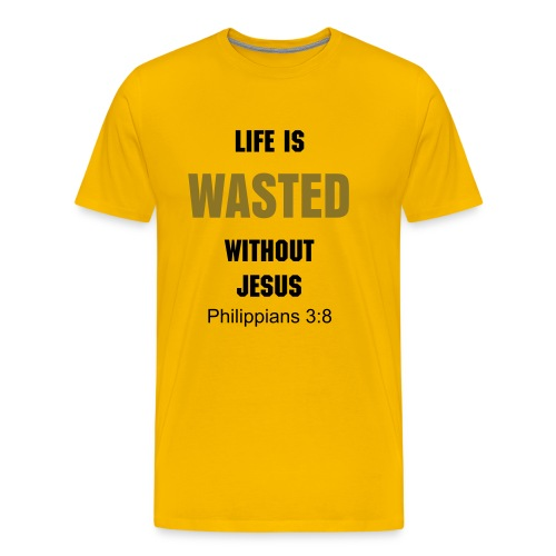Life Is Wasted Without Jesus - Men's Premium T-Shirt