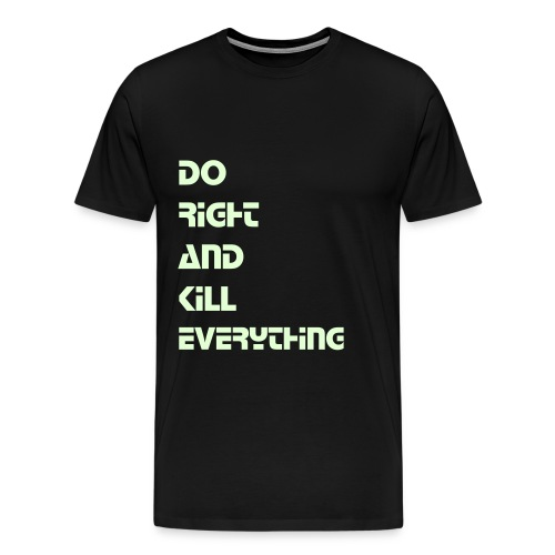 Men's Premium T-Shirt - DO RIGHT AND KILL EVERYTHING