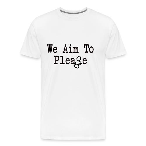 We Aim To Please Men's T-Shirt - Men's Premium T-Shirt