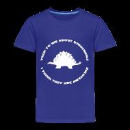 Baby & Toddler Shirts ~ Toddler Premium T-Shirt ~ Dinosaurs Are Awesome (Toddler Size)