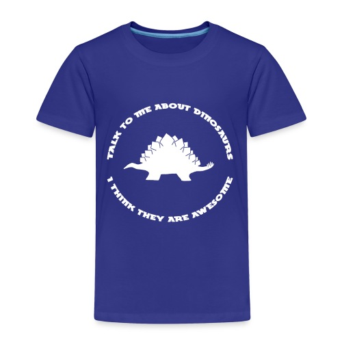 Dinosaurs Are Awesome (Toddler Size) - Toddler Premium T-Shirt