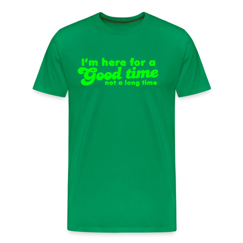 I39m here for a good time not a long time t shirt for T shirt sprüche m nner