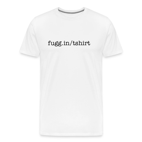 Plain ol' fugg.in/tshirt™ - Men's Premium T-Shirt