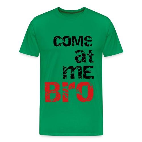Come At Me BRO MENS T-Shirt - Men's Premium T-Shirt