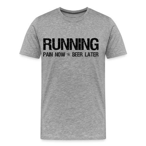 Running Pain Now Beer Later - Men's Premium T-Shirt