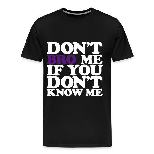 Don't Bro Me - Men's Premium T-Shirt