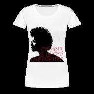 Women's T-Shirts ~ Women's Premium T-Shirt ~ My Hair Is Layed Like Poetry