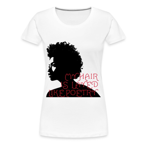 My Hair Is Layed Like Poetry - Women's Premium T-Shirt