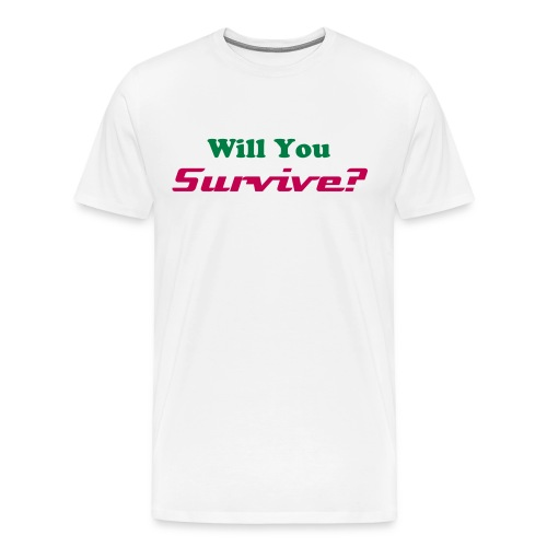 Men's Premium T-Shirt - Will You Survive?