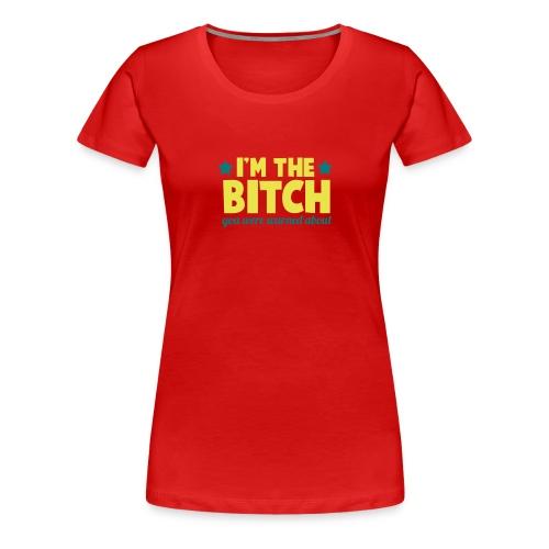I am The Bitch Tee - Women's Premium T-Shirt