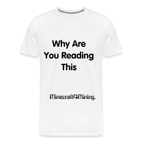 Why are you reading this t-shirt - Men's Premium T-Shirt